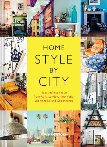 Home Style by City Ideas and Inspiration from Paris, London, New York, Los Angeles, and Copenhagen  2014 9781452137179 Front Cover