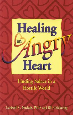 Healing an Angry Heart Finding Solace in a Hostile World  1997 9781558745179 Front Cover