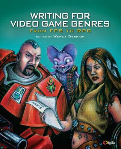 Writing for Video Game Genres From FPS to RPG  2009 edition cover