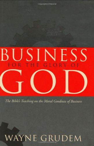 Business for the Glory of God The Bible's Teaching on the Moral Goodness of Business  2003 edition cover