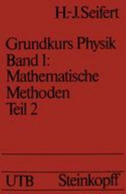 Mathematische Methoden in der Physik Teil 2: Differentialrechnung II � Integrale � Gew�hnliche Differentialgleichungen � Lineare Funktionenr�ume � Partielle Differentialgleichungen  1979 9783798505179 Front Cover