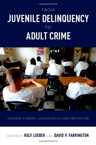 From Juvenile Delinquency to Adult Crime Criminal Careers, Justice Policy, and Prevention  2012 edition cover