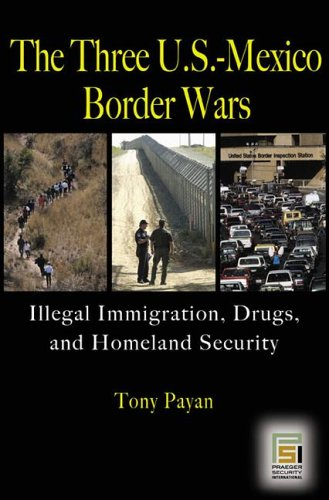 Three U. S. -Mexico Border Wars Drugs, Immigration, and Homeland Security  2006 edition cover