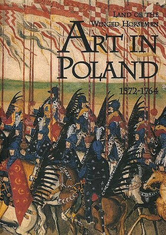 Land of the Winged Horseman Art in Poland, 1572-1764  1999 9780300079180 Front Cover