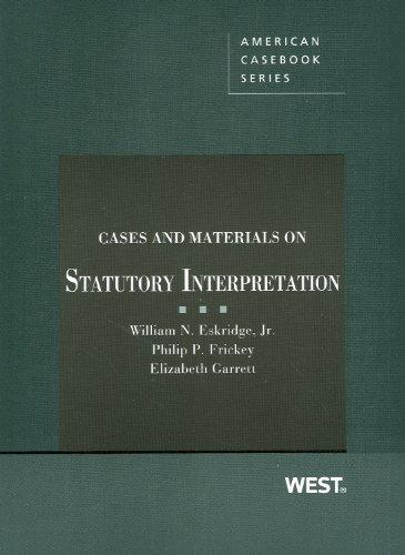 Eskridge, Frickey, and Garrett's Cases and Materials on Statutory Interpretation  N/A edition cover