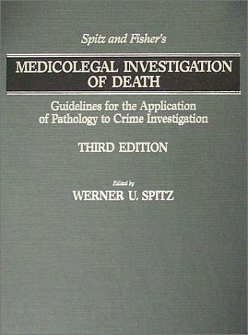 Spitz and Fisher's Medicolegal Investigation of Death : Guidelines for the Application of Pathology to Crime Investigation 3rd edition cover