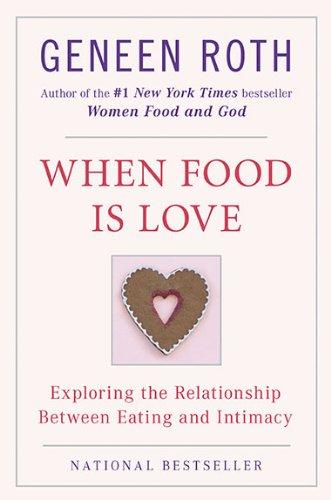 When Food Is Love Exploring the Relationship Between Eating and Intimacy N/A edition cover