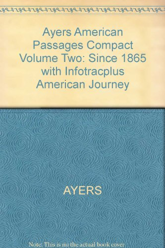 Ayers American Passages Compact Volume Two: since 1865 with Infotracplus American Journey : Since 1865 with Infotracplus American Journey 2nd 2005 9780618914180 Front Cover