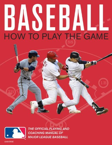 Baseball How to Play the Game - The Official Playing and Coaching Manual of Major League Baseball  2011 9780789322180 Front Cover