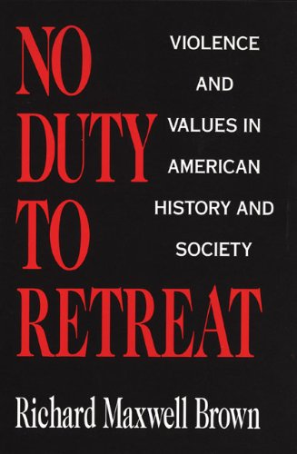 No Duty to Retreat Violence and Values in American History and Society Reprint  9780806126180 Front Cover