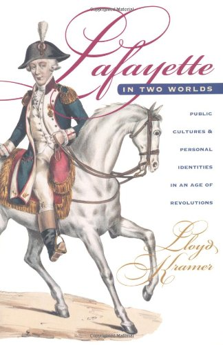 Lafayette in Two Worlds Public Cultures and Personal Identities in an Age of Revolutions 2nd 1999 edition cover