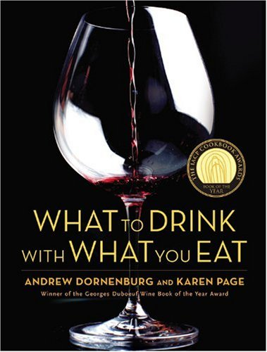 What to Drink with What You Eat The Definitive Guide to Pairing Food with Wine, Beer, Spirits, Coffee, Tea - Even Water - Based on Expert Advice from America's Best Sommeliers  2006 9780821257180 Front Cover