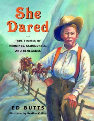 She Dared True Stories of Heroines, Scoundrels, and Renegades  2005 9780887767180 Front Cover