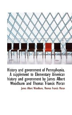 History and Government of Pennsylvania a Supplement to Elementary American History and Government B N/A 9781115018180 Front Cover