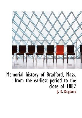 Memorial History of Bradford, Mass : From the earliest period to the close Of 1882 N/A 9781115331180 Front Cover