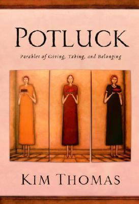 Potluck Parables of Giving, Taking, and Belonging  2006 9781400071180 Front Cover