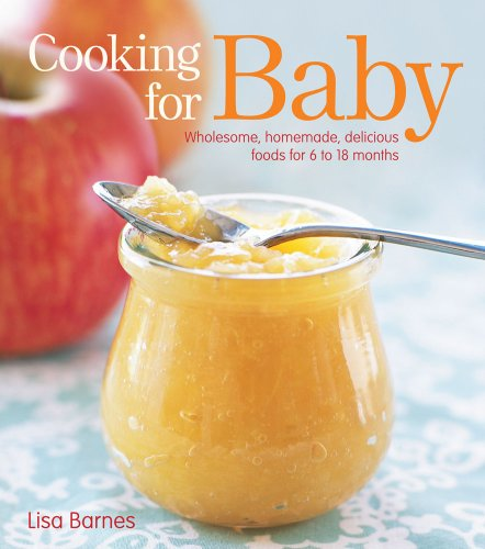 Cooking for Baby Wholesome, Homemade, Delicious Foods for 6 to 18 Months N/A 9781416599180 Front Cover