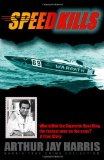 Speed Kills Who Killed the Cigarette Boat King, the Fastest Man on the Seas? N/A 9781484091180 Front Cover