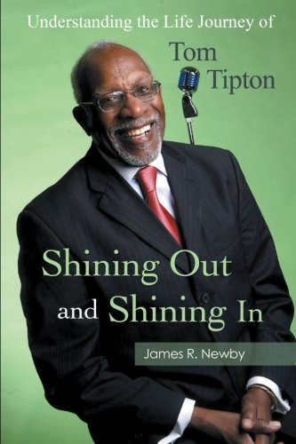 Shining Out and Shining In Understanding the Life Journey of Tom Tipton  2013 9781491819180 Front Cover