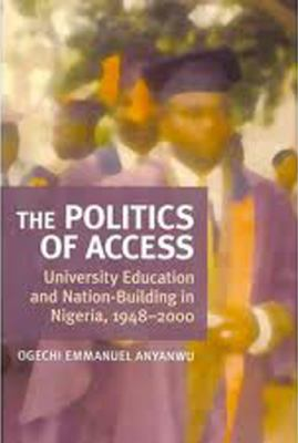 Politics of Access University Education and Nation Building in Nigeria, 1948-2000  2011 edition cover