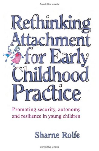 Rethinking Attachment for Early Childhood Practice Promoting Security, Autonomy and Resilience in Young Children  2004 edition cover