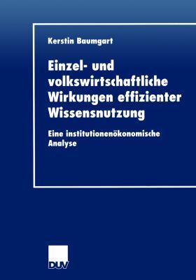 Einzel- und Volkswirtschaftliche Wirkungen Effizienter Wissensnutzung   2002 9783824406180 Front Cover