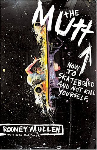 Mutt How to Skateboard and Not Kill Yourself  2004 9780060556181 Front Cover
