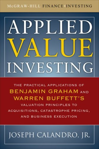 Applied Value Investing The Practical Application of Benjamin Graham and Warren Buffett's Valuation Principles to Acquisitions, Catastrophe Pricing and Business Execution  2009 edition cover