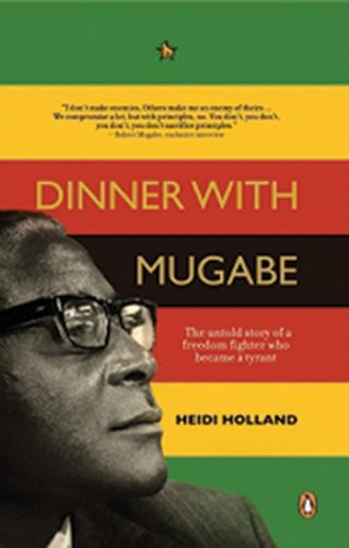 Dinner with Mugabe The Untold Story of a Freedom Fighter Who Became a Tyrant N/A 9780143026181 Front Cover