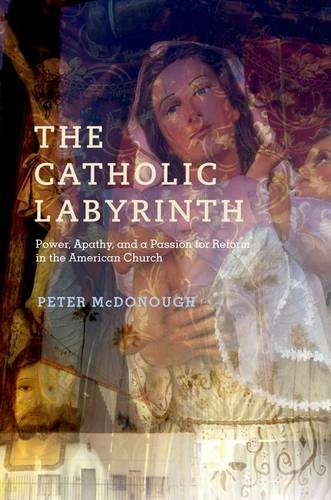 Catholic Labyrinth Power, Apathy, and a Passion for Reform in the American Church  2013 edition cover