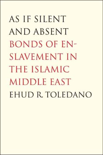 As If Silent and Absent Bonds of Enslavement in the Islamic Middle East  2007 9780300126181 Front Cover