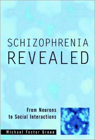 Schizophrenia Revealed From Neurons to Social Interactions  2003 edition cover