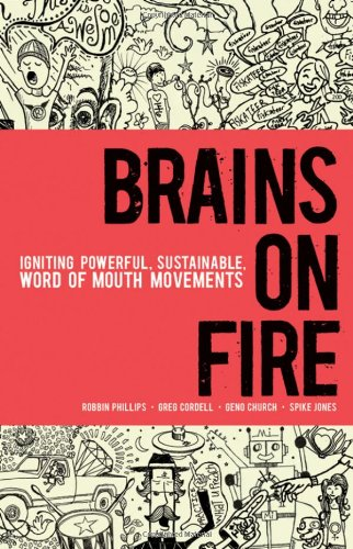 Brains on Fire Igniting Powerful, Sustainable, Word of Mouth Movements  2010 edition cover