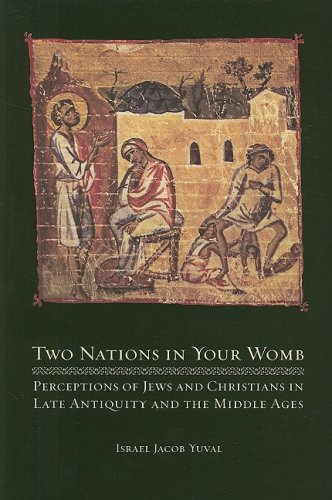 Two Nations in Your Womb Perceptions of Jews and Christians in Late Antiquity and the Middle Ages  2008 edition cover