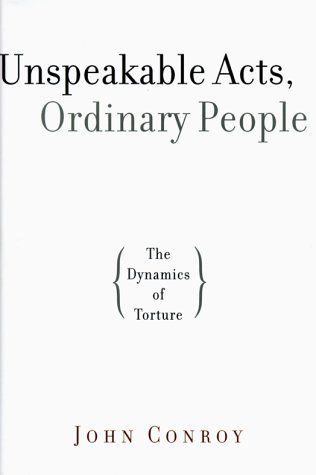 Unspeakable Acts, Ordinary People The Dynamics of Torture  2000 edition cover