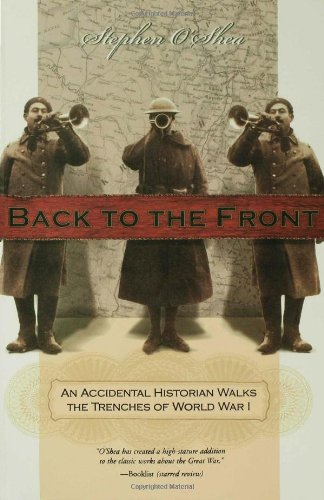 Back to the Front An Accidental Historian Walks the Trenches of World War 1 N/A edition cover