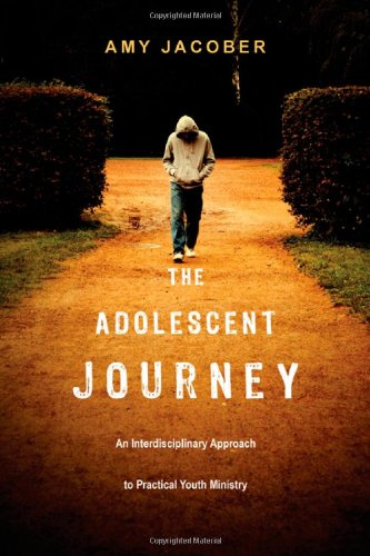 Adolescent Journey An Interdisciplinary Approach to Practical Youth Ministry  2011 edition cover