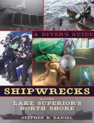 Shipwrecks along Lake Superior's North Shore A Diver's Guide  2008 9780873516181 Front Cover