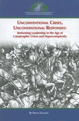 Unconventional Crises, Unconventional Responses Reforming Leadership in the Age of Catastrophic Crises and Hypercomplexity  2007 9780978882181 Front Cover