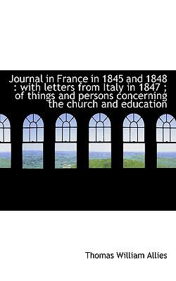 Journal in France in 1845 And 1848 With letters from Italy in 1847; of things and persons Concern N/A 9781116759181 Front Cover