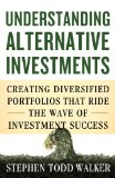Understanding Alternative Investments Creating Diversified Portfolios That Ride the Wave of Investment Success  2014 edition cover