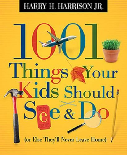 1001 Things Your Kids Should See and Do Or Else They'll Never Leave Home  2007 9781404104181 Front Cover
