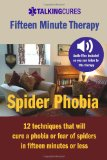 Spider Phobia - Fifteen Minute Therapy 12 Techniques That Will Cure a Phobia or Fear of Spiders in Fifteen Minutes or Less N/A 9781490442181 Front Cover