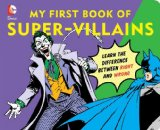 DC Super Heroes: My First Book of Super-Villains Learn the Difference Between Right and Wrong!  2014 9781935703181 Front Cover