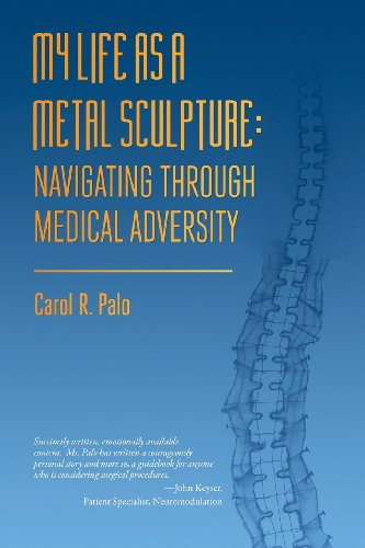 My Life As a Metal Sculpture Navigating Through Medical Adversity  2013 9781937303181 Front Cover
