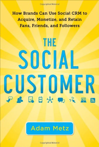 Social Customer How Brands Can Use Social CRM to Acquire, Monetize, and Retain Fans, Friends, and Followers  2012 edition cover