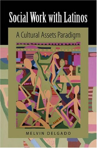 Social Work with Latinos A Cultural Assets Paradigm  2006 edition cover