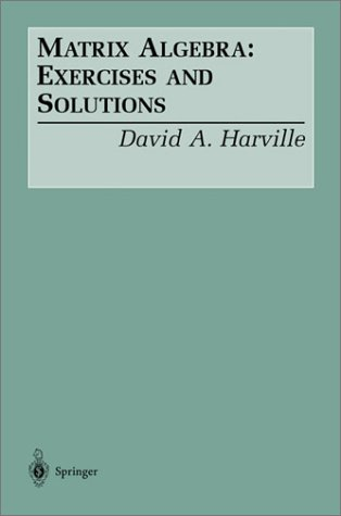 Matrix Algebra Exercises and Solutions  2001 edition cover