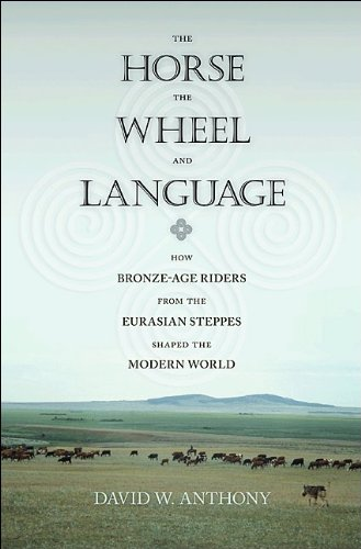 Horse, the Wheel and Language How Bronze-Age Riders from the Eurasian Steppes Shaped the Modern World  2007 edition cover