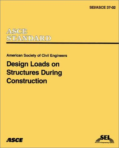 Design Loads on Structures During Construction SEI/ASCE Standard No. 37-02  2002 edition cover
